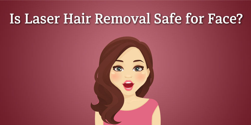 Is laser hair removal safefor face