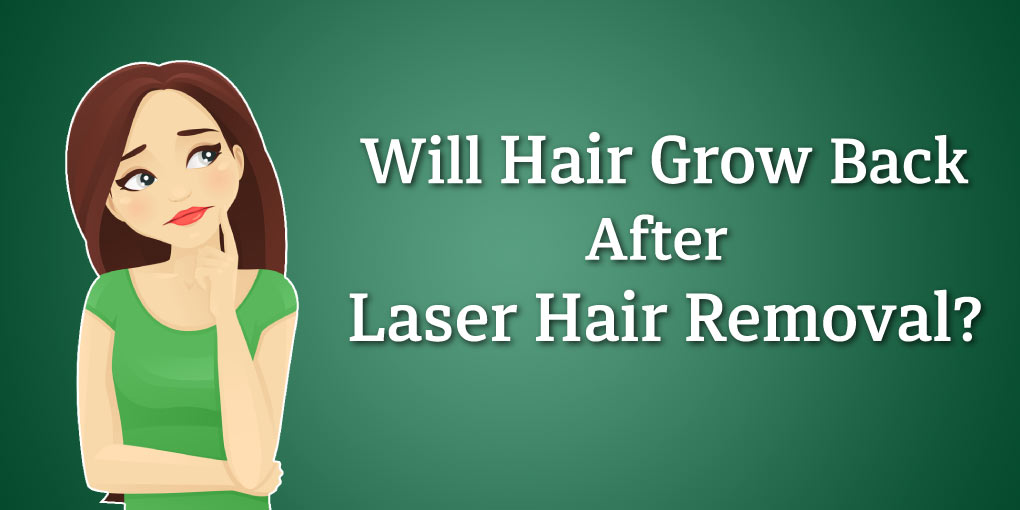 Will Hair Grow Back After Laser Hair Removal?