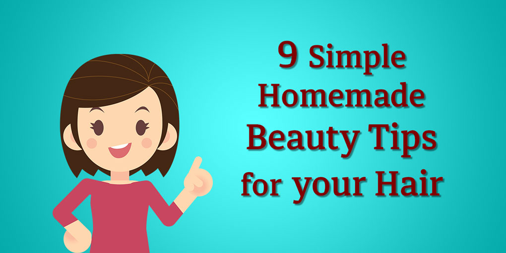 9 Simple Homemade Beauty Tips for Your Hair