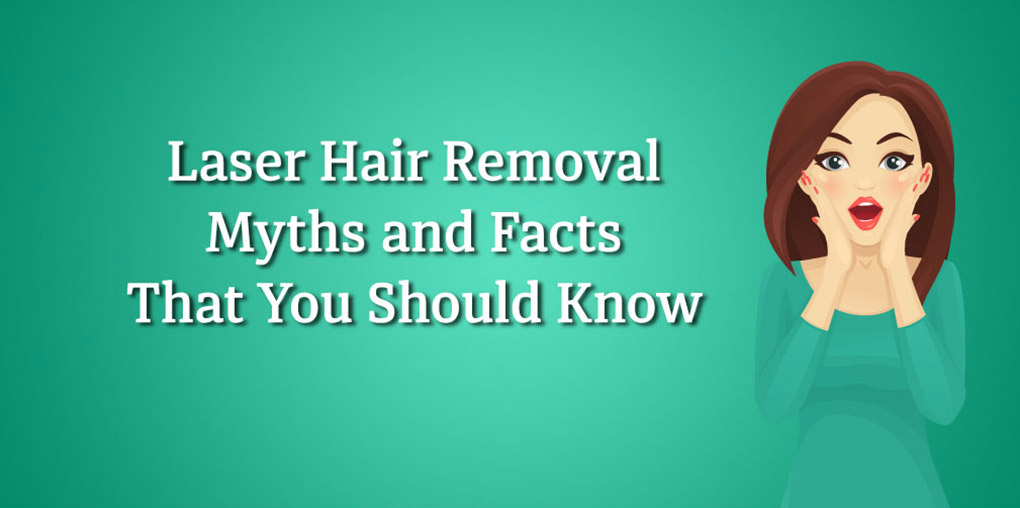 Laser hair removal myths and facts